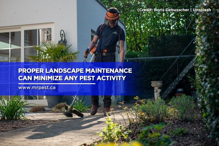 Proper landscape maintenance can minimize any pest activity