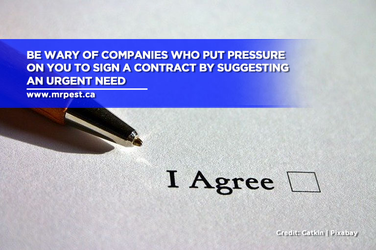 Be wary of companies who put pressure on you to sign a contract by suggesting an urgent need