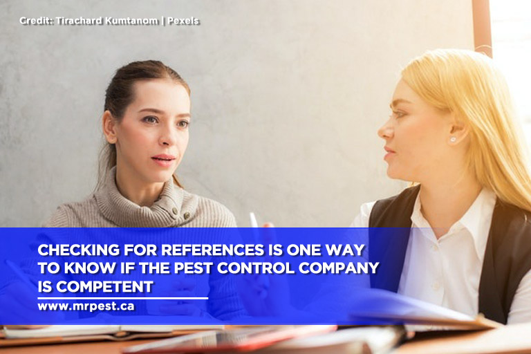 Checking for references is one way to know if the pest control company is competent
